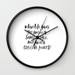 When life gives you lemons, squeeze them and make creative juices Wall Clock