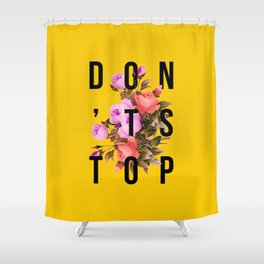 Don't Stop Flower Poster Shower Curtain