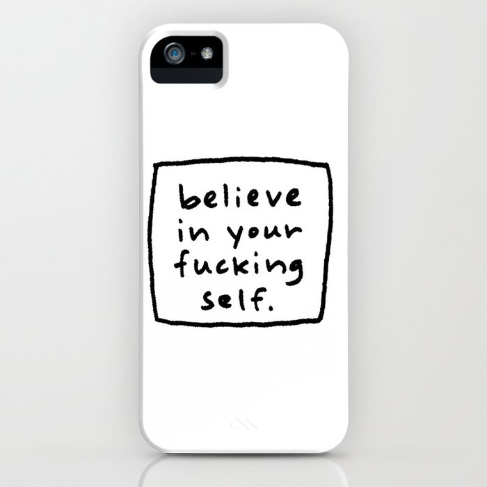 believe in your f#*king self. iPhone Case
