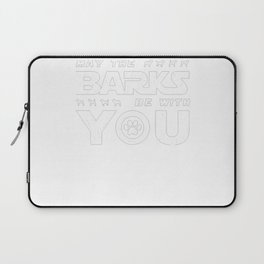 MAY THE BARKS BE WITH YOU Laptop Sleeve