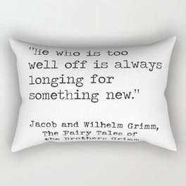 He who is too well off is always longing for something new. Rectangular Pillow