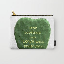 stop looking and love will find you Carry-All Pouch