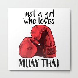 Just a Girl Who Loves Muay Thai Metal Print