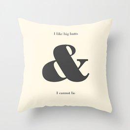 I like Big Butts & I cannot lie Throw Pillow