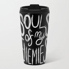 Souls of my Enemies (Black Version) Travel Mug