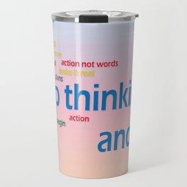 stop thinking and do Travel Mug