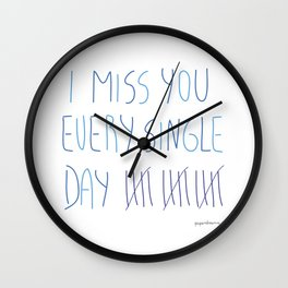 I miss you every single day Wall Clock