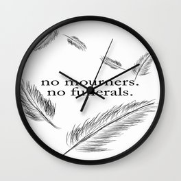 """No Mourners, No Funerals"" - Six of Crows Wall Clock"