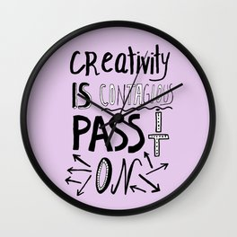Creativity is Contagious pass it on Wall Clock