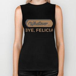 Funny Bye Felicia Saying Tshirt Design Whatever bye felicia Biker Tank