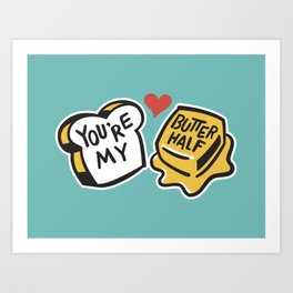 You're My Butter Half Art Print
