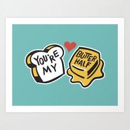 You're My Butter Half Art Print