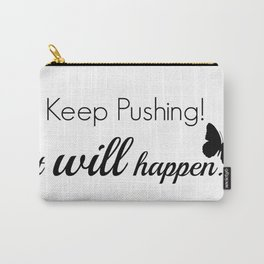 Keep Pushing Carry-All Pouch