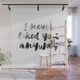 I never liked you Wall Mural