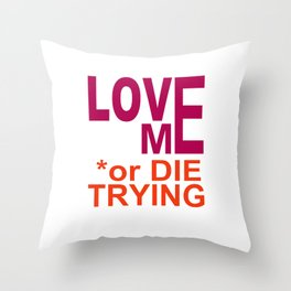 LOVE ME or DIE TRYING Throw Pillow