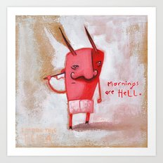 Mornings Are Hell Art Print