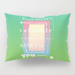 Your most valuable asset is you Pillow Sham