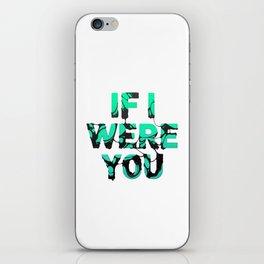 If I were you... iPhone Skin