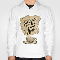 writing Hoodies featuring Some Hot Tea For My Hottie by Laura Graves