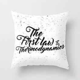 The First Law of Thermodynamics - Black & White Throw Pillow