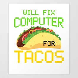 Will Fix Computer For Tacos, Computer Repair, Computer Tech, Computer Programmer Art Print