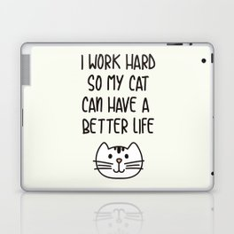 I Work Hard So My Cat Can Have A Better Life Laptop & iPad Skin