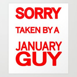 sorry i am already taken by a smart sexy january guy and yes he bought me this shirt Art Print