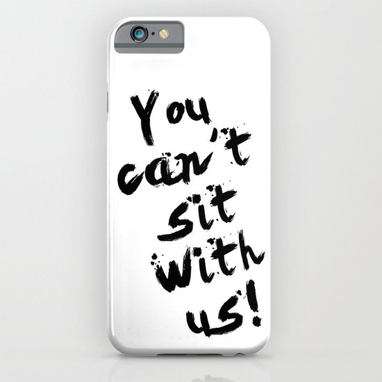 You Can't Sit With Us! - quote from the movie Mean Girls iPhone & iPod Case