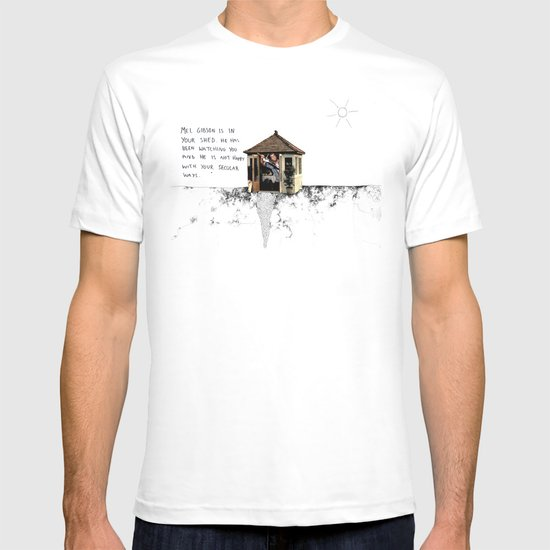Mel Gibson is in your shed T-shirt