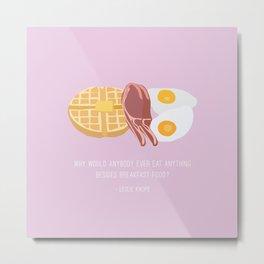 Leslie Knope Loves Breakfast Food Metal Print