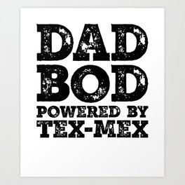 Dad Bod Powered By Tex-Mex Funny Food Lovers Father Figure Gifts Idea Art Print