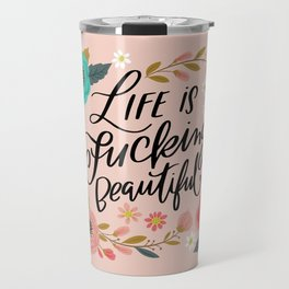 Pretty Swe*ry: Life is Fucking Beautiful Travel Mug