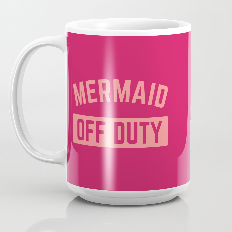 Mermaid Off Duty Funny Quote Coffee Mug By Envyart Society6