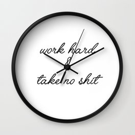 work hard & take no shit Wall Clock