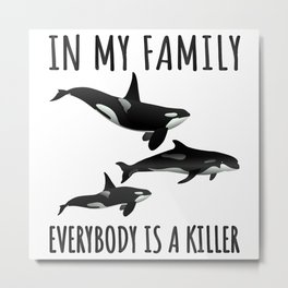 In My Family Everybody Is A Killer Orca Pun T-Shirt Metal Print