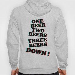 One Beer, Two Beers, Three Beers ... Down !! Hoody