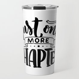 Just one more chapter - bookaholic funny quotes handwriting typography Travel Mug