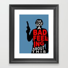 I've Got A Bad Feeling About This Framed Art Print