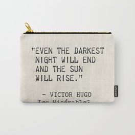 Even the darkest night will end and the sun will rise. Victor Hugo, Les Misérables Carry-All Pouch