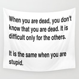 When You Are Dead You Do Not Know You Are Dead Wall Tapestry
