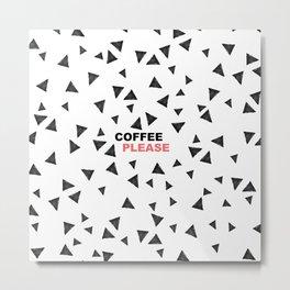 Simple black triangles coffee please modern typography Metal Print