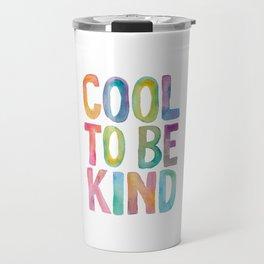 Cool to Be Kind Travel Mug
