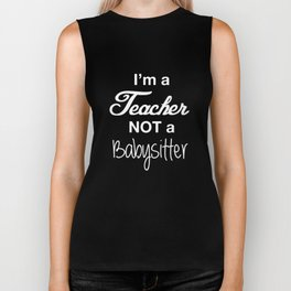 I Am a Teacher Not a Babysitter Funny T-shirt Biker Tank