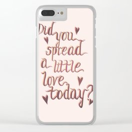 Did you spread a little love today? Clear iPhone Case