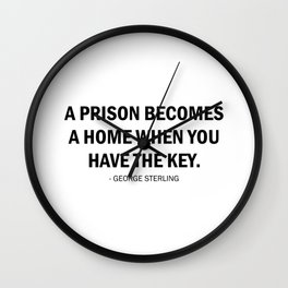 A prison becomes a home if you have the key. Wall Clock