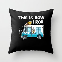 This Is How I Roll Ice Cream Truck Throw Pillow