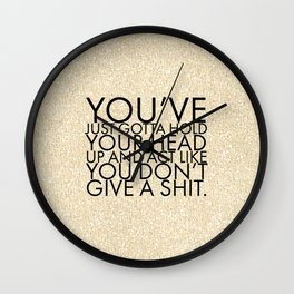 You've just gotta hold your head up and act like you don't give a shit. Wall Clock