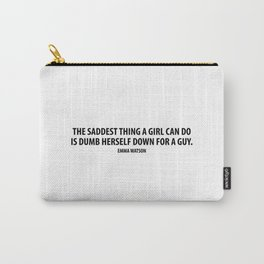 The saddest thing a girl can do is dumb herself down for a guy. - Emma Watson Carry-All Pouch