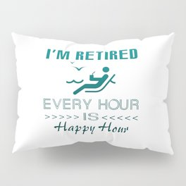 Retired is happy Pillow Sham