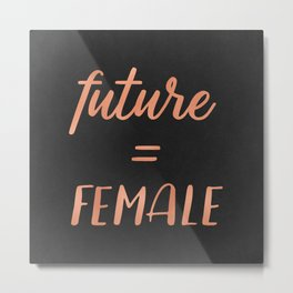 The Future is Female Pink Rose Gold on Black Metal Print